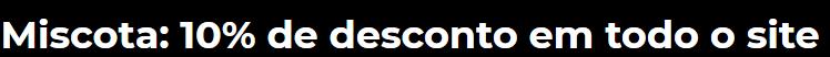Miscota – 10% desconto no site